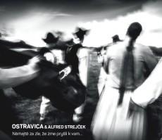 CD / Ostravica & Alfred Strejček / Němajtě za zle,že zme pryšli k v
