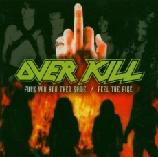 CD / Overkill / Fuck You And The Some / Feel The Fire