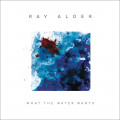 CD / Alder Ray / What the Water Wants