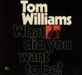 CD / Williams Tom / What Did You Want To Be?