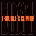 LPRoyal Blood / Trouble's Coming / Vinyl