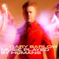 2LPBarlow Gary / Music Played By Humans / Vinyl / 2LP / Deluxe