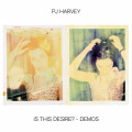 CD / Harvey PJ / Is This Desire? / Demos