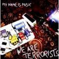 CDMy Name Is Music / We Are Terrorist