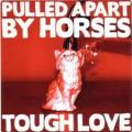 CDPulled Apart By Horses / Tough Love