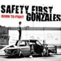 CDSafety First Gonzales / Born To Fight