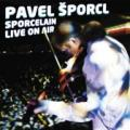 CD/DVDŠporcl Pavel / Sporcelain Live On Air / CD+DVD / Digipack