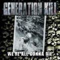 CDGeneration Kill / We're All Gonna Die
