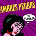 CDAmores Perros / What The Funk?!