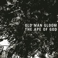 CDOld Man Gloom / Ape Of God I