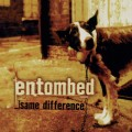 2CDEntombed / Same Difference / Reedice / 2CD