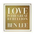 CDLee Ben / Love Is The Great Rebellion