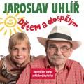 CDUhlíř Jaroslav / Dětem a dospělým