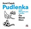 CDČapek Karel / Pudlenka aneb Měl jsem kočku a psa / Eben Marek