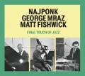 CDNajponk/Mraz/Fishwick / Final Touch Of Jazz / Digipack
