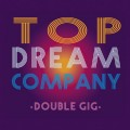 2CDTop Dream Company / Double GIG / 2CD / Digipack