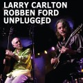 CDCarlton Larry/Ford Robben / Unplugged / Digipack