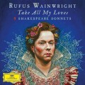 CDWainwright Rufus / Take All My Loves / 9 Shakespeare Sonnets