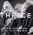 LPThrice / To Be Everywhere Is To Be Nowhere / Vinyl