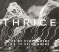 CDThrice / To Be Everywhere Is To Be Nowhere