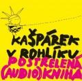 CDKašpárek v rohlíku / Postřelená / Audio kniha