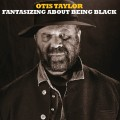 CDTaylor Otis / Fantasizing About Being Black