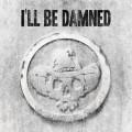 CDI'll Be Damned / I'll Be Damned