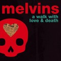 CDMelvins / Walk With Love And Death