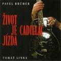 CDBrumer Pavel/Linka Tomáš/Cadillac / Život je jízda