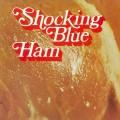 LPShocking Blue / Ham / Vinyl / 180gr.