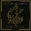 CDWe Came As Romans / Cold Like War