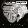 CDBregovič Goran / Three Letters From Sarajevo