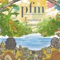 2CDP.F.M./Premiata Forneria Marconi / Emotional Tatoos / 2CD / Digi