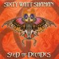 CDSixty Watt Shaman / Seed Of Decades
