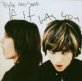 CDTegan And Sara / If It Was You