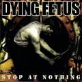 CDDying Fetus / Stop At Nothing