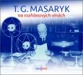 CDMasaryk Tomáš Garrigue / T.G.Masaryk na rozhlasových vlnách