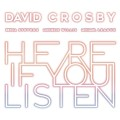 CDCrosby David / Here If You Listen / Digipack