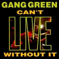 CDGang Green / Can't Live Without It / Digipack