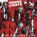 CDTheatre Of Hate / Love Is A Ghost Live