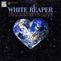 CDWhite Reaper / You Deserve Love