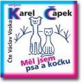 CDČapek Karel / Měl jsem psa a kočku