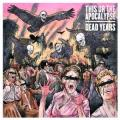 CDThis Or The Apocalypse / Dead Years