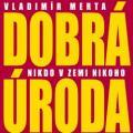 CDMerta Vladimír / Dobrá úroda / Nikdo v zemi nikoho
