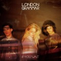 CDLondon Grammar / If You Wait