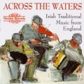 CDVarious / Across The Waters / Irish Traditional Music From Engla