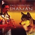 CDThornton Phil / Shaman