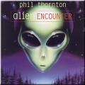 CDThornton Phil / Alien Encounter