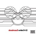 2CDDeadmau5 / While{1<2} / 2CD