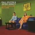 CDHeaton Paul & Abbott Jacqui / What Have We Become / Digipack